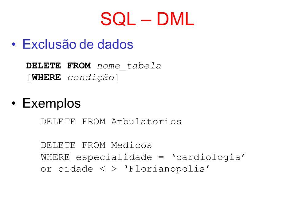 SQL – DML Exclusão de dados DELETE FROM nome_tabela [WHERE condição] Exemplos DELETE FROM Ambulatorios DELETE FROM Medicos WHERE especialidade = cardi