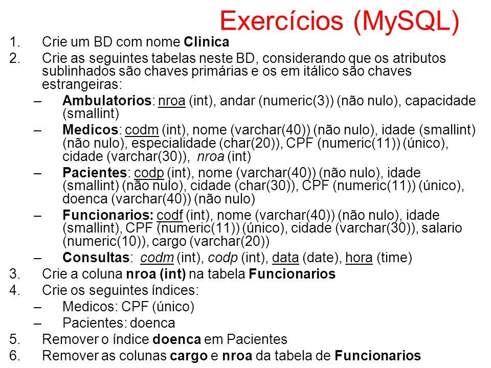Exercícios (MySQL) 1.Crie um BD com nome Clinica 2.Crie as seguintes tabelas neste BD, considerando que os atributos sublinhados são chaves primárias