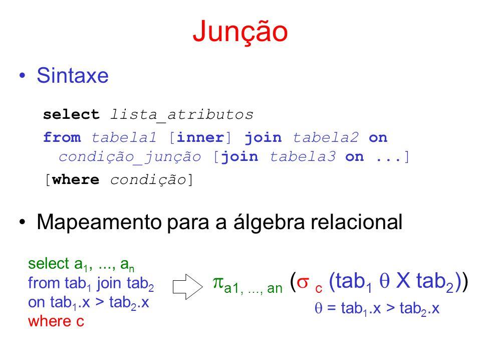 Junção Sintaxe select lista_atributos from tabela1 [inner] join tabela2 on condição_junção [join tabela3 on...] [where condição] Mapeamento para a álg