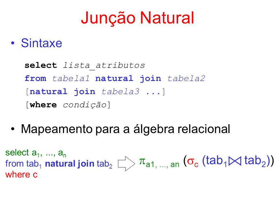 Junção Natural Sintaxe select lista_atributos from tabela1 natural join tabela2 [natural join tabela3...] [where condição] Mapeamento para a álgebra r
