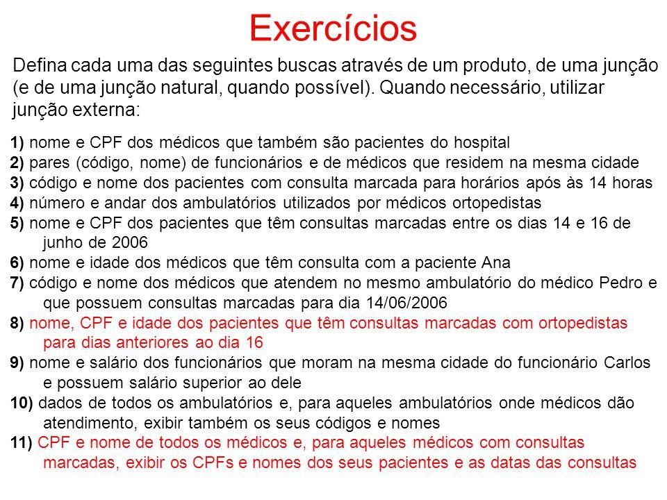 Exercícios Defina cada uma das seguintes buscas através de um produto, de uma junção (e de uma junção natural, quando possível). Quando necessário, ut