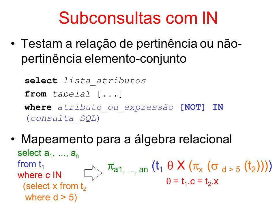 Subconsultas com IN Testam a relação de pertinência ou não- pertinência elemento-conjunto select lista_atributos from tabela1 [...] where atributo_ou_
