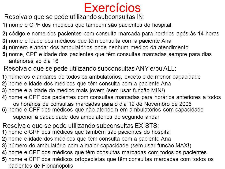 Exercícios Resolva o que se pede utilizando subconsultas IN: 1) nome e CPF dos médicos que também são pacientes do hospital 2) código e nome dos pacie