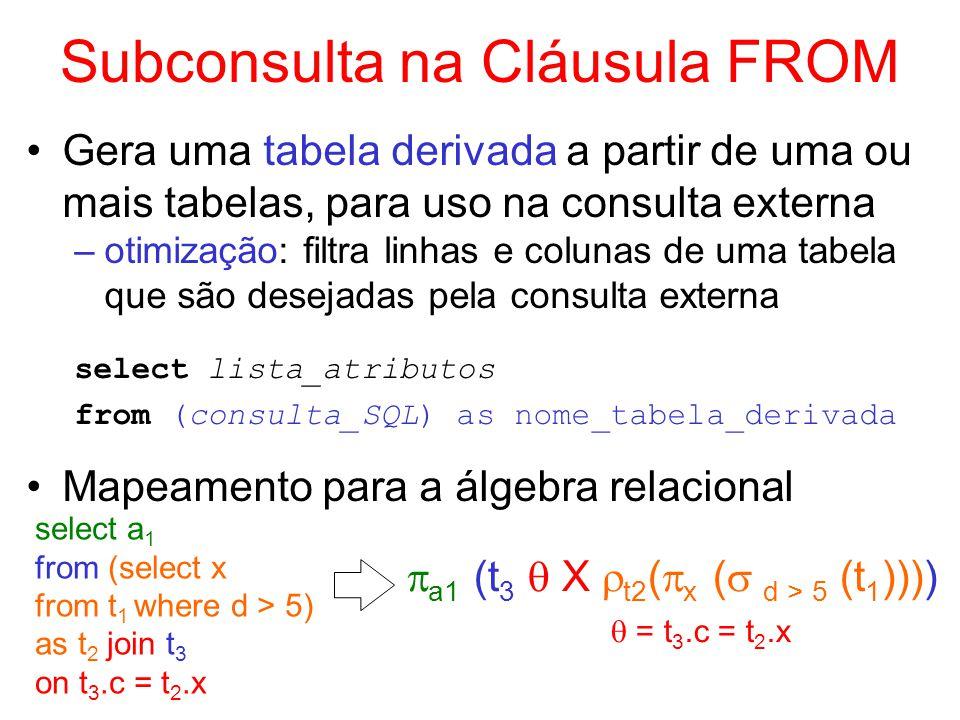 Subconsulta na Cláusula FROM Gera uma tabela derivada a partir de uma ou mais tabelas, para uso na consulta externa –otimização: filtra linhas e colun