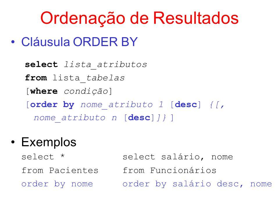 Ordenação de Resultados Cláusula ORDER BY select lista_atributos from lista_tabelas [where condição] [order by nome_atributo 1 [desc] {[, nome_atribut