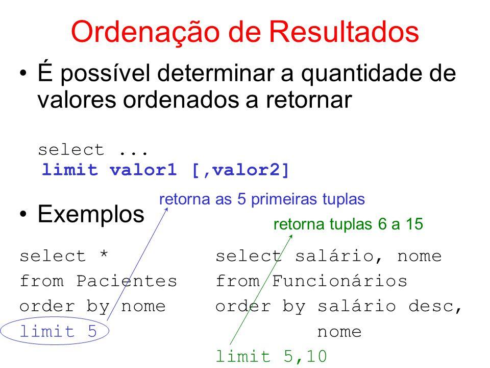 Ordenação de Resultados É possível determinar a quantidade de valores ordenados a retornar select... limit valor1 [,valor2] Exemplos select * select s