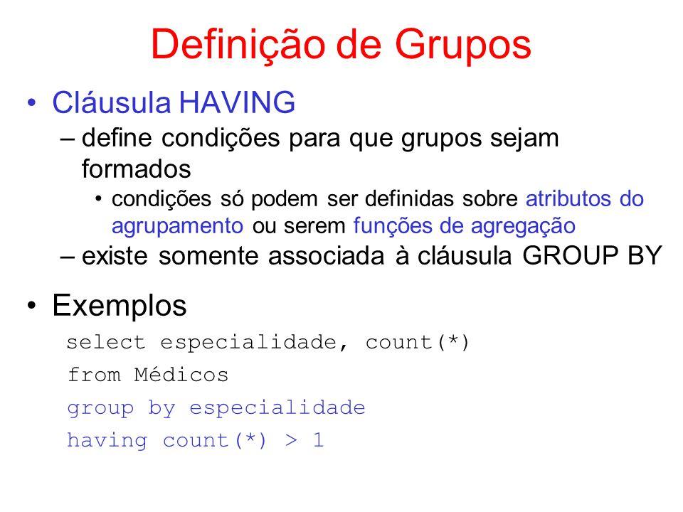 Definição de Grupos Cláusula HAVING –define condições para que grupos sejam formados condições só podem ser definidas sobre atributos do agrupamento o