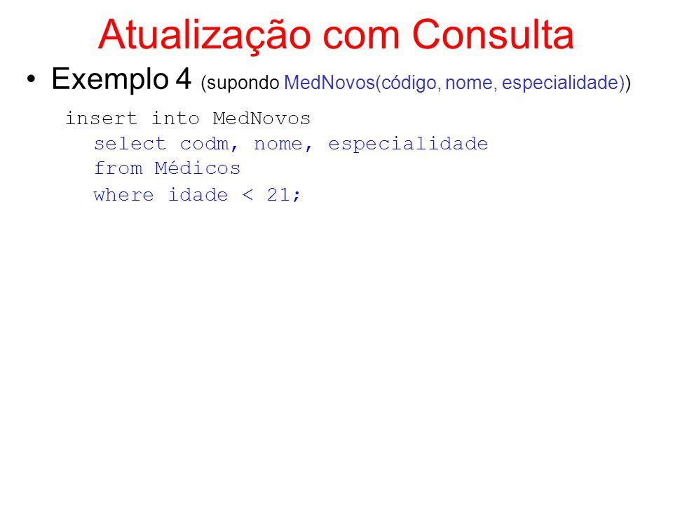 Atualização com Consulta Exemplo 4 (supondo MedNovos(código, nome, especialidade)) insert into MedNovos select codm, nome, especialidade from Médicos