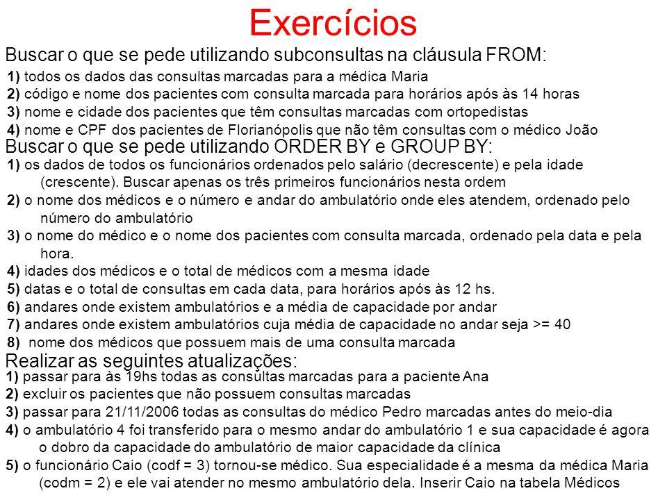 Exercícios Buscar o que se pede utilizando subconsultas na cláusula FROM: 1) todos os dados das consultas marcadas para a médica Maria 2) código e nom