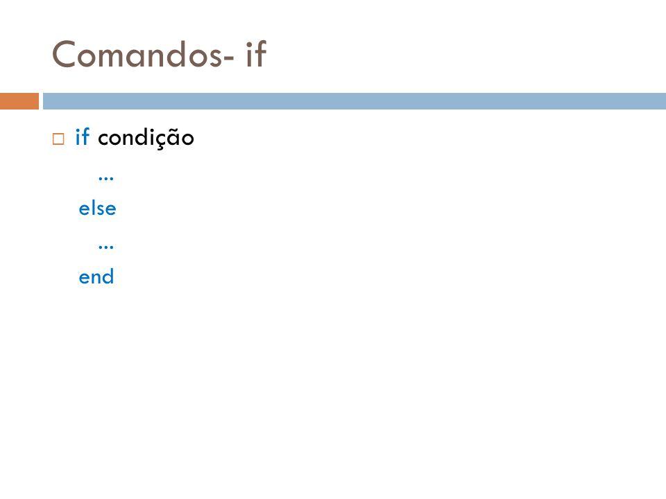 Comandos- if if condição... else... end