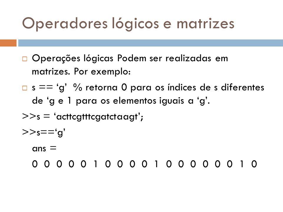 Operadores lógicos e matrizes Operações lógicas Podem ser realizadas em matrizes. Por exemplo: s == g % retorna 0 para os índices de s diferentes de g