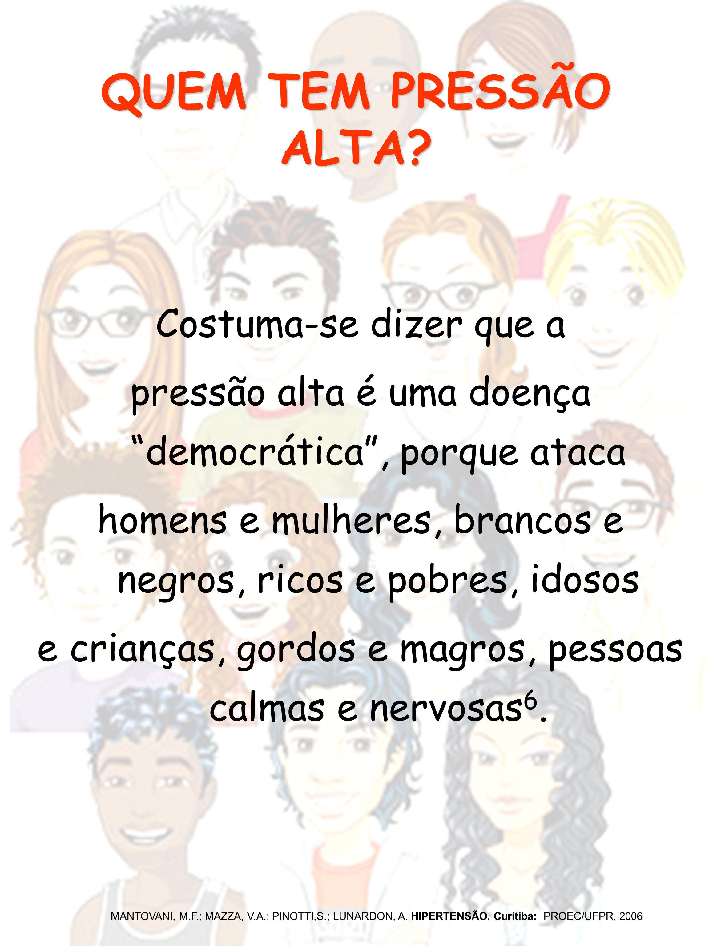 A HIPERTENSÃO ARTERIAL TEM CURA.MANTOVANI, M.F.; MAZZA, V.A.; PINOTTI,S.; LUNARDON, A.