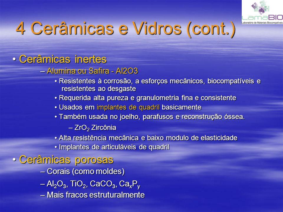 4 Cerâmicas e Vidros (cont.) Cerâmicas inertes Cerâmicas inertes – Alumina ou Safira - Al2O3 Resistentes à corrosão, a esforços mecânicos, biocompatív