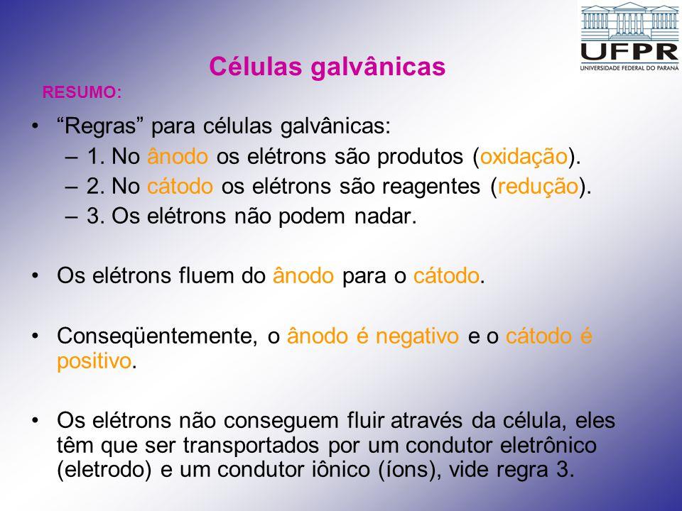 Células galvânicas Regras para células galvânicas: –1. No ânodo os elétrons são produtos (oxidação). –2. No cátodo os elétrons são reagentes (redução)