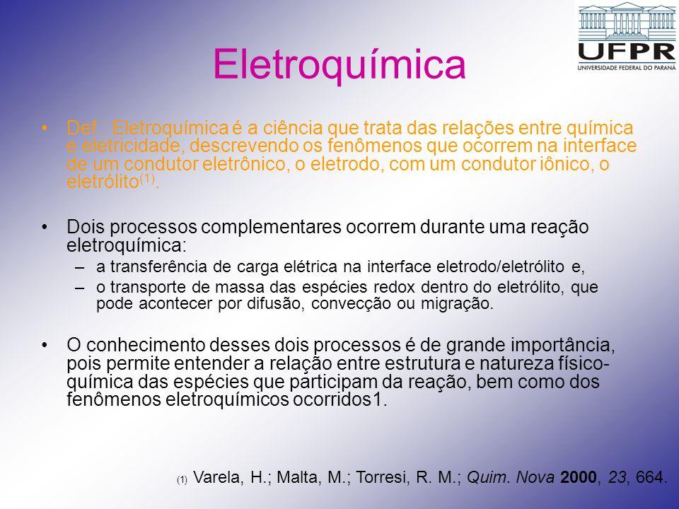 Eletroquímica Def.: Eletroquímica é a ciência que trata das relações entre química e eletricidade, descrevendo os fenômenos que ocorrem na interface d