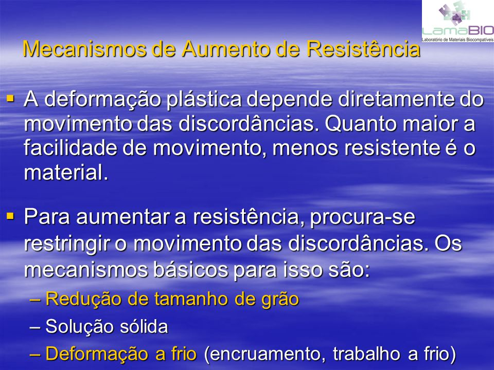 Mecanismos de Aumento de Resistência A deformação plástica depende diretamente do movimento das discordâncias. Quanto maior a facilidade de movimento,