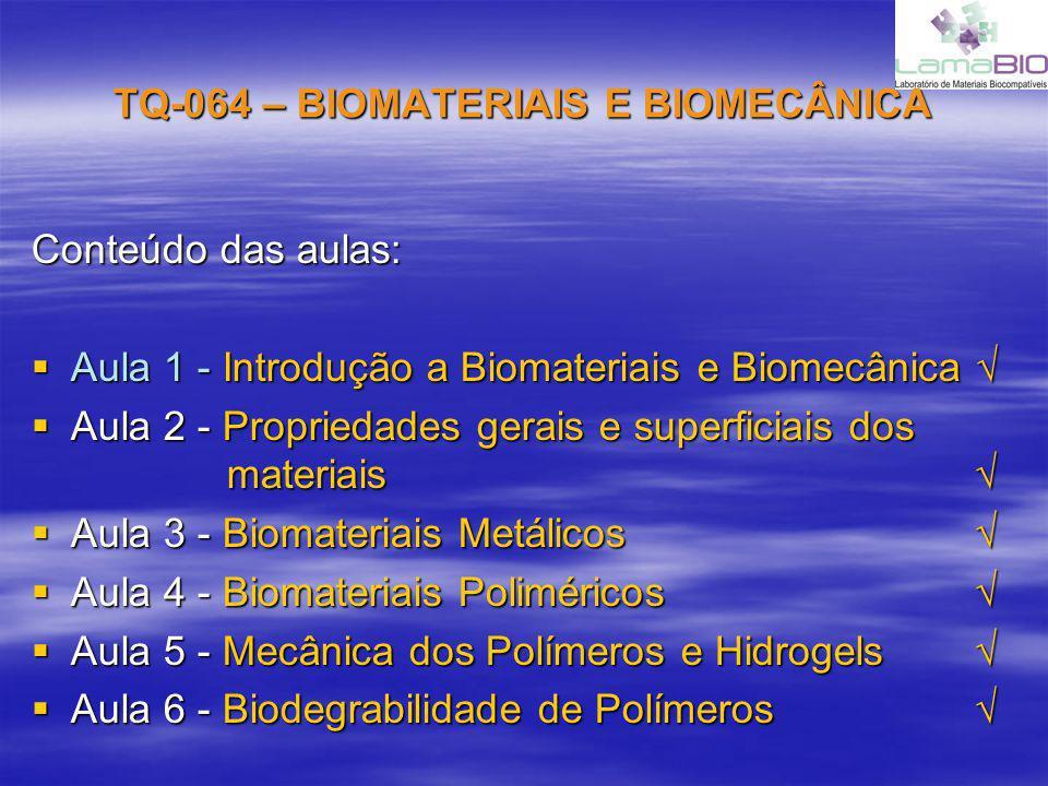 TQ-064 – BIOMATERIAIS E BIOMECÂNICA Conteúdo das aulas: Aula 1 - Introdução a Biomateriais e Biomecânica Aula 1 - Introdução a Biomateriais e Biomecân