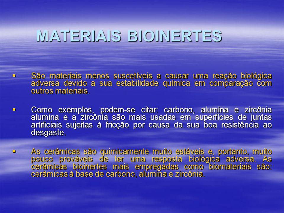 MATERIAIS BIOINERTES São materiais menos suscetíveis a causar uma reação biológica adversa devido a sua estabilidade química em comparação com outros