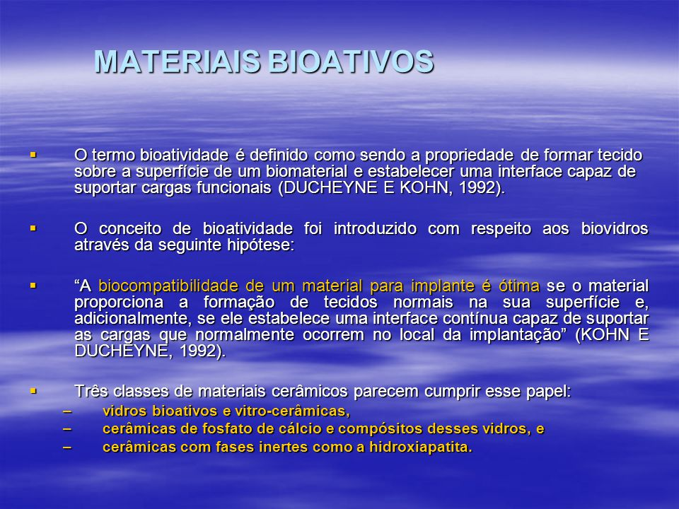 MATERIAIS BIOATIVOS O termo bioatividade é definido como sendo a propriedade de formar tecido sobre a superfície de um biomaterial e estabelecer uma i