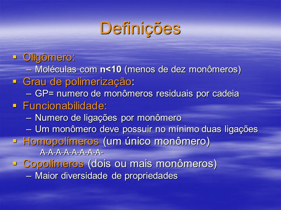 Definições Oligômero: Oligômero: –Moléculas com n<10 (menos de dez monômeros) Grau de polimerização: Grau de polimerização: –GP= numero de monômeros r