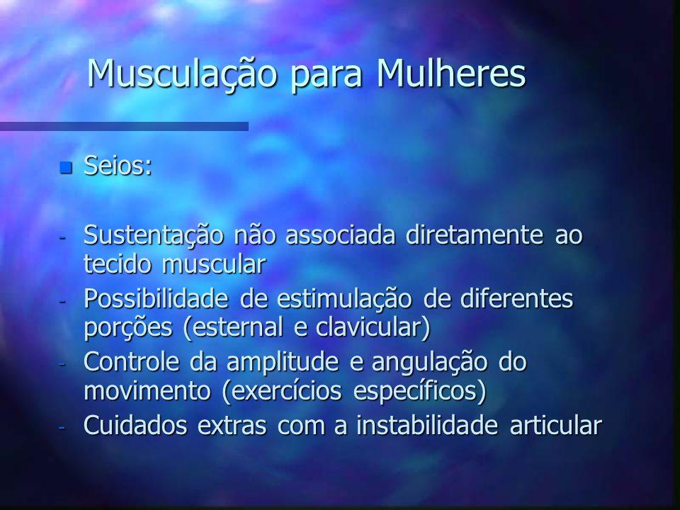 Musculação para Mulheres n Braços: - Maior deposição de gordura (região posterior) - Trabalho prioritariamente uniarticular - Variação de exercícios