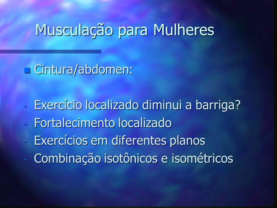 Musculação para Mulheres n Seios: - Sustentação não associada diretamente ao tecido muscular - Possibilidade de estimulação de diferentes porções (est
