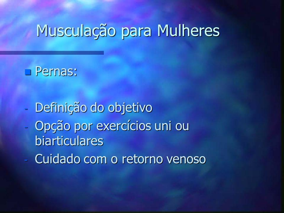 Musculação para Mulheres n Coxas: - Fortalecimento/equilíbrio ant/post. - Hipertrofia, tonificação ou diminuição de volume ?
