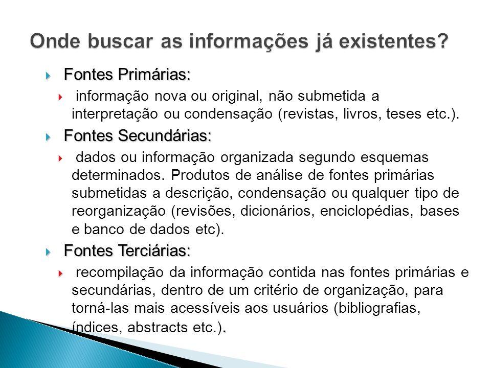 Fontes Primárias: Fontes Primárias: informação nova ou original, não submetida a interpretação ou condensação (revistas, livros, teses etc.).