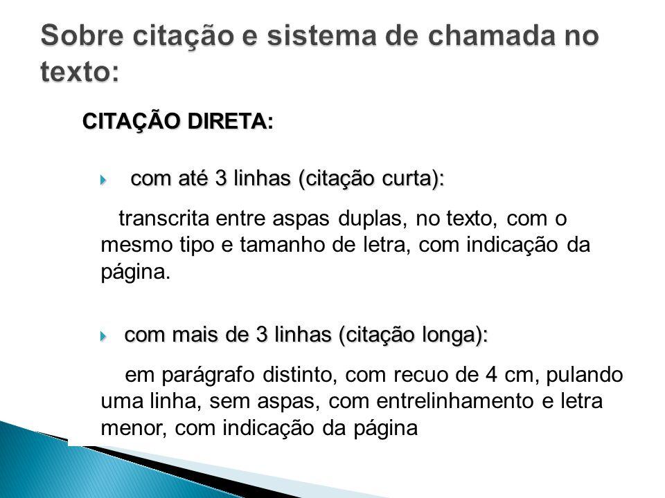 CITAÇÃO DIRETA CITAÇÃO DIRETA: com até 3 linhas (citação curta): com até 3 linhas (citação curta): transcrita entre aspas duplas, no texto, com o mesmo tipo e tamanho de letra, com indicação da página.