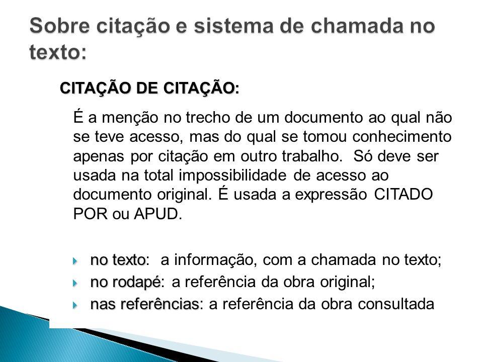 CITAÇÃO DE CITAÇÃO CITAÇÃO DE CITAÇÃO: É a menção no trecho de um documento ao qual não se teve acesso, mas do qual se tomou conhecimento apenas por citação em outro trabalho.
