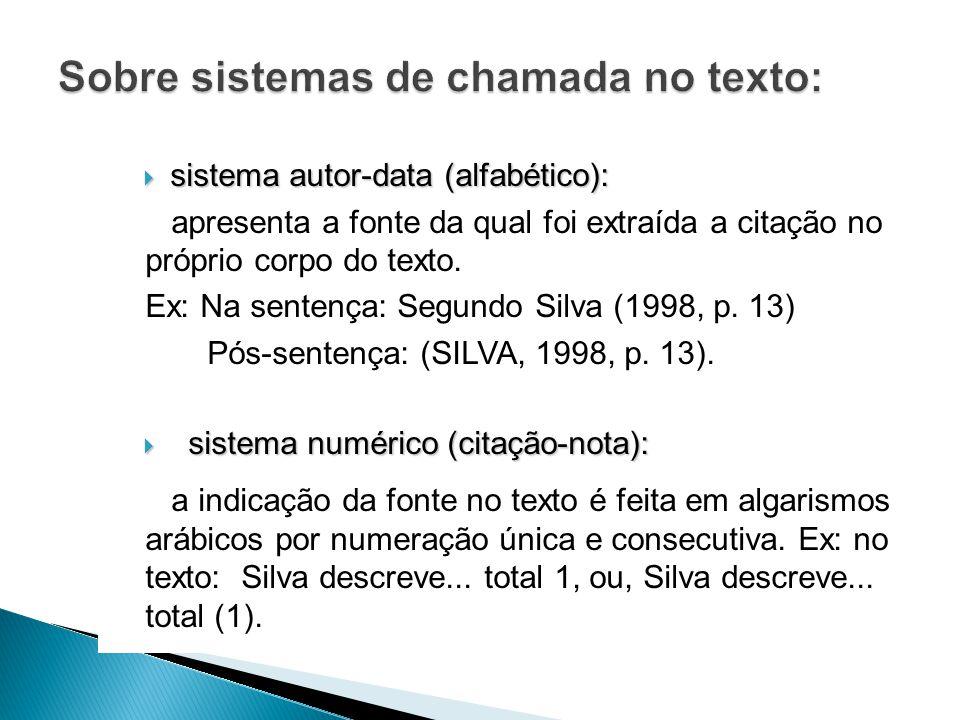 sistema autor-data (alfabético): sistema autor-data (alfabético): apresenta a fonte da qual foi extraída a citação no próprio corpo do texto.
