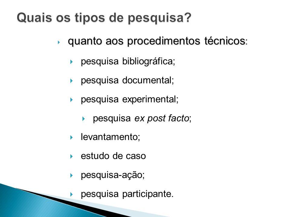 quanto aos procedimentos técnicos quanto aos procedimentos técnicos : pesquisa bibliográfica; pesquisa documental; pesquisa experimental; pesquisa ex post facto; levantamento; estudo de caso pesquisa-ação; pesquisa participante.