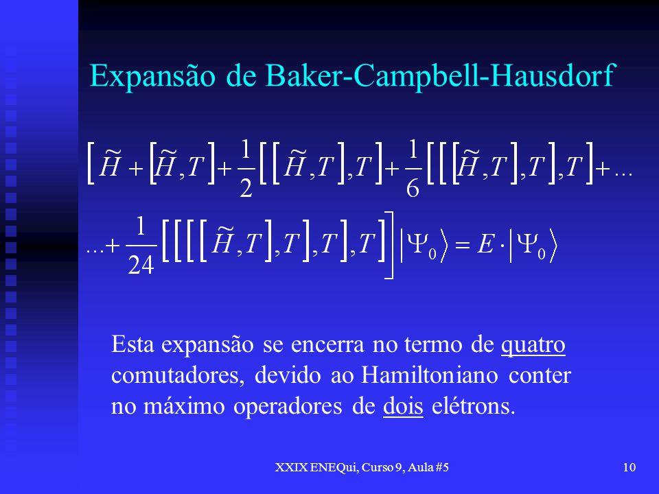 XXIX ENEQui, Curso 9, Aula #510 Expansão de Baker-Campbell-Hausdorf Esta expansão se encerra no termo de quatro comutadores, devido ao Hamiltoniano co