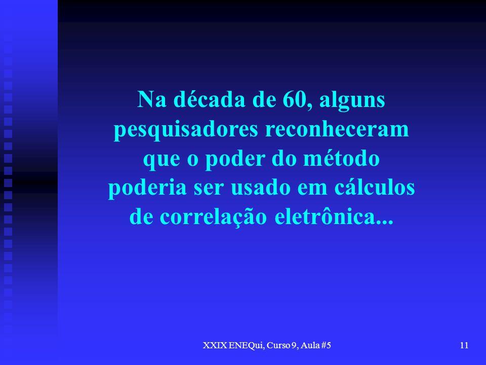 XXIX ENEQui, Curso 9, Aula #511 Na década de 60, alguns pesquisadores reconheceram que o poder do método poderia ser usado em cálculos de correlação e