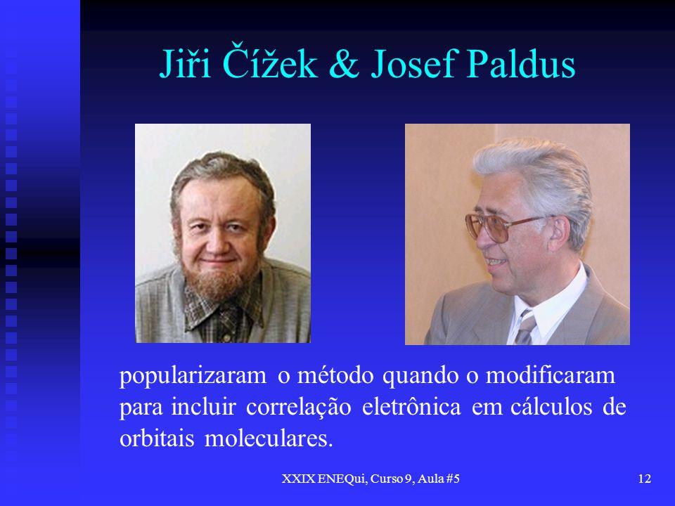 XXIX ENEQui, Curso 9, Aula #512 Jiři Čížek & Josef Paldus popularizaram o método quando o modificaram para incluir correlação eletrônica em cálculos d
