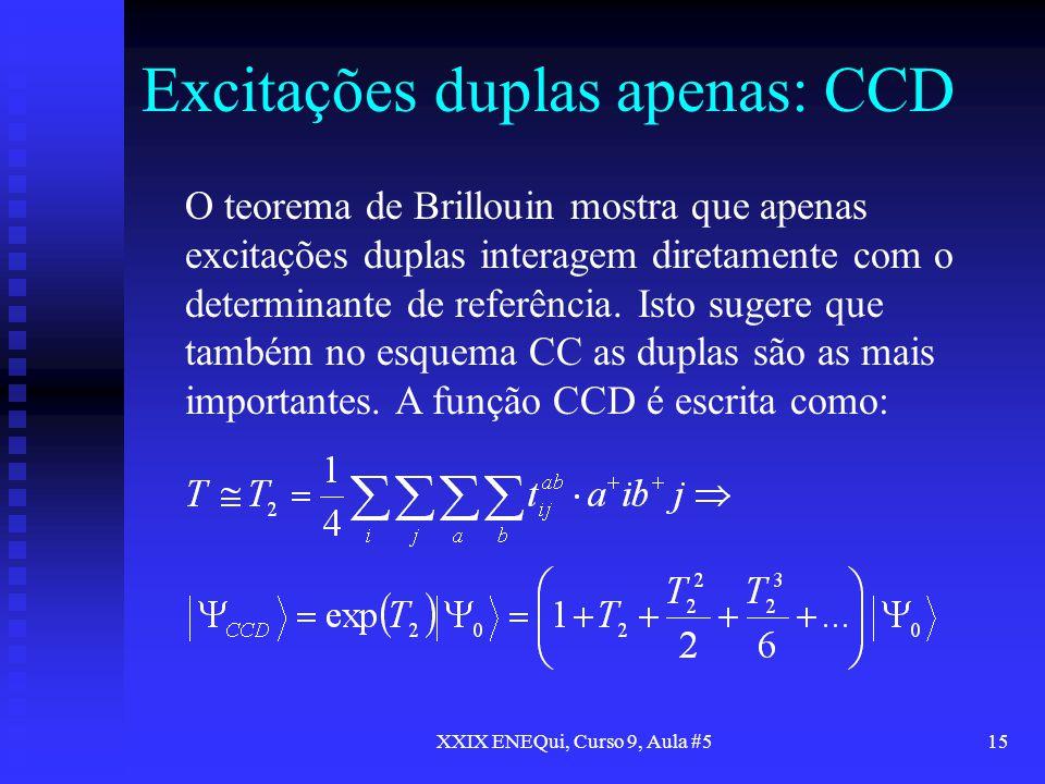 XXIX ENEQui, Curso 9, Aula #515 Excitações duplas apenas: CCD O teorema de Brillouin mostra que apenas excitações duplas interagem diretamente com o d