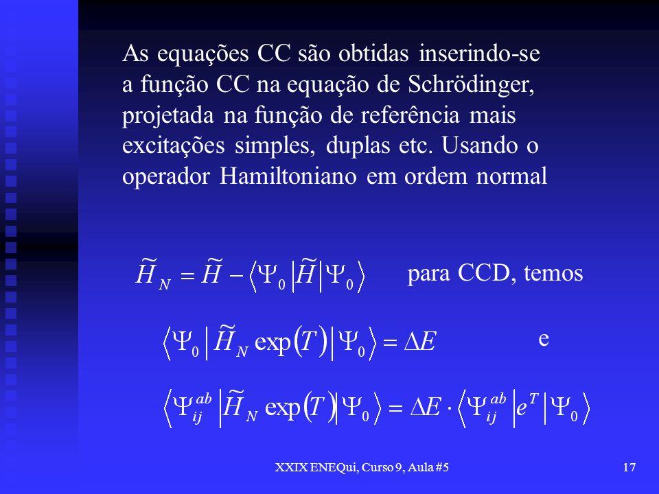 XXIX ENEQui, Curso 9, Aula #517 As equações CC são obtidas inserindo-se a função CC na equação de Schrödinger, projetada na função de referência mais