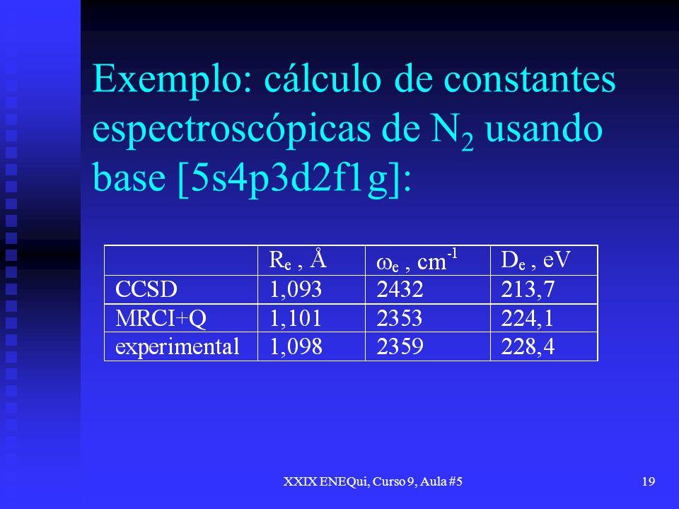 XXIX ENEQui, Curso 9, Aula #519 Exemplo: cálculo de constantes espectroscópicas de N 2 usando base [5s4p3d2f1g]: