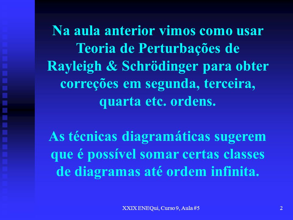 XXIX ENEQui, Curso 9, Aula #52 Na aula anterior vimos como usar Teoria de Perturbações de Rayleigh & Schrödinger para obter correções em segunda, terc