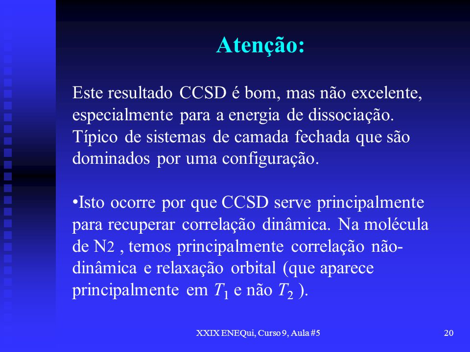 XXIX ENEQui, Curso 9, Aula #520 Atenção: Este resultado CCSD é bom, mas não excelente, especialmente para a energia de dissociação. Típico de sistemas