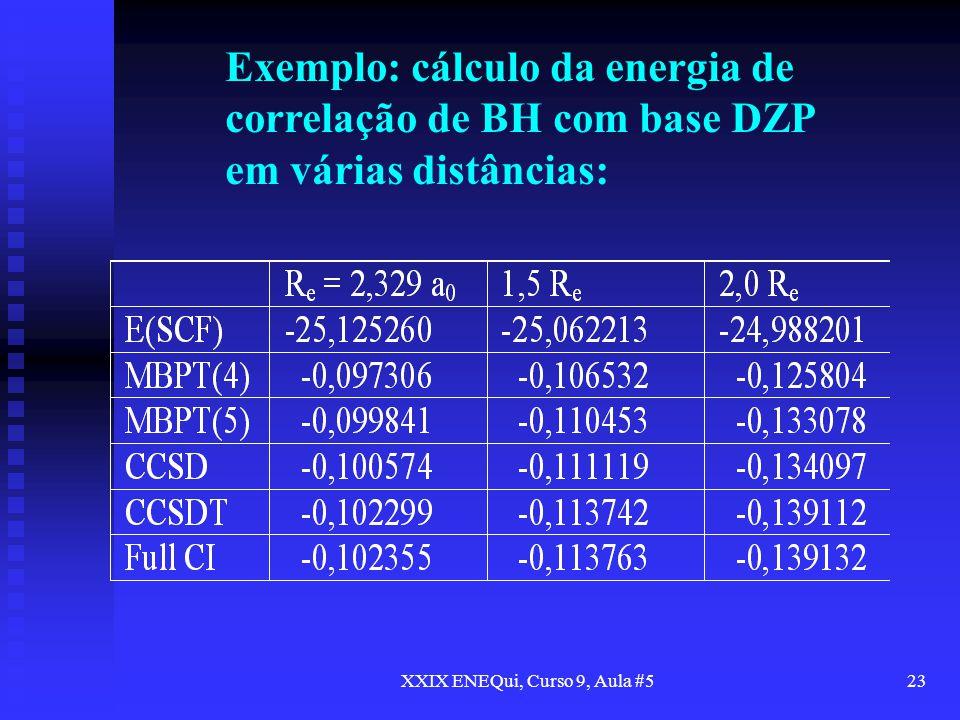 XXIX ENEQui, Curso 9, Aula #523 Exemplo: cálculo da energia de correlação de BH com base DZP em várias distâncias: