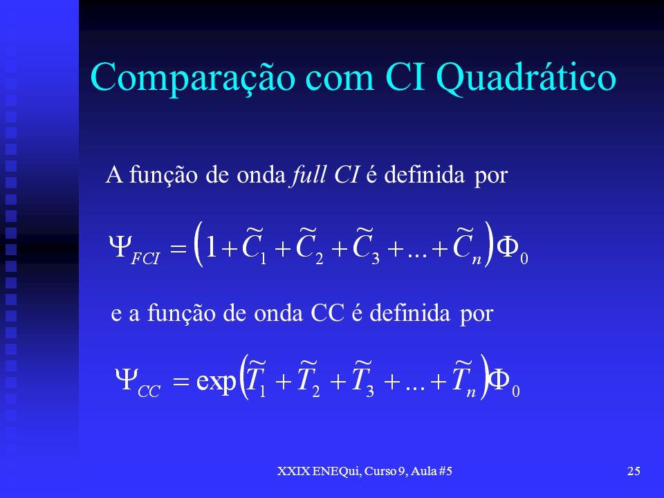 XXIX ENEQui, Curso 9, Aula #525 Comparação com CI Quadrático A função de onda full CI é definida por e a função de onda CC é definida por