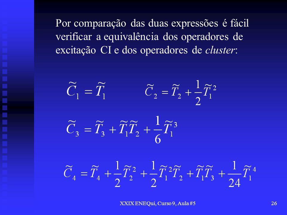 XXIX ENEQui, Curso 9, Aula #526 Por comparação das duas expressões é fácil verificar a equivalência dos operadores de excitação CI e dos operadores de