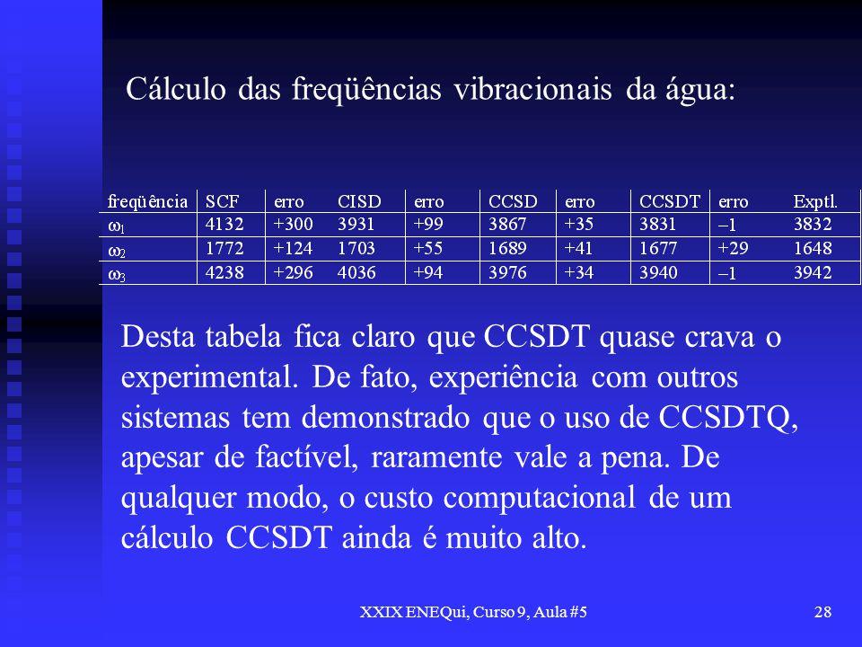 XXIX ENEQui, Curso 9, Aula #528 Cálculo das freqüências vibracionais da água: Desta tabela fica claro que CCSDT quase crava o experimental. De fato, e