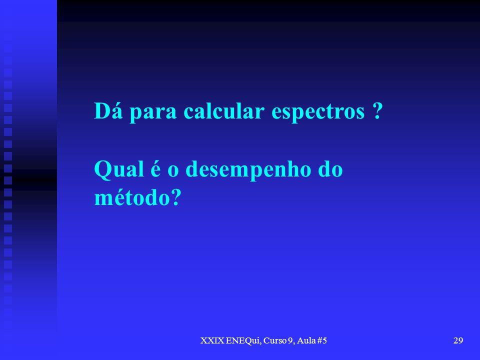 XXIX ENEQui, Curso 9, Aula #529 Dá para calcular espectros ? Qual é o desempenho do método?