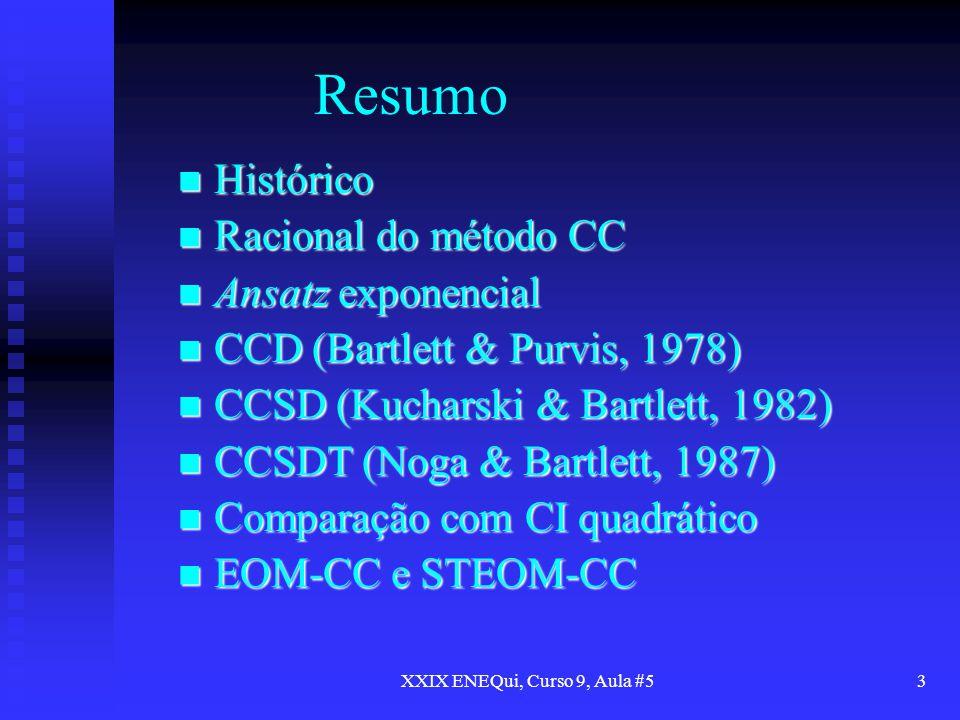 XXIX ENEQui, Curso 9, Aula #53 Resumo Histórico Histórico Racional do método CC Racional do método CC Ansatz exponencial Ansatz exponencial CCD (Bartl