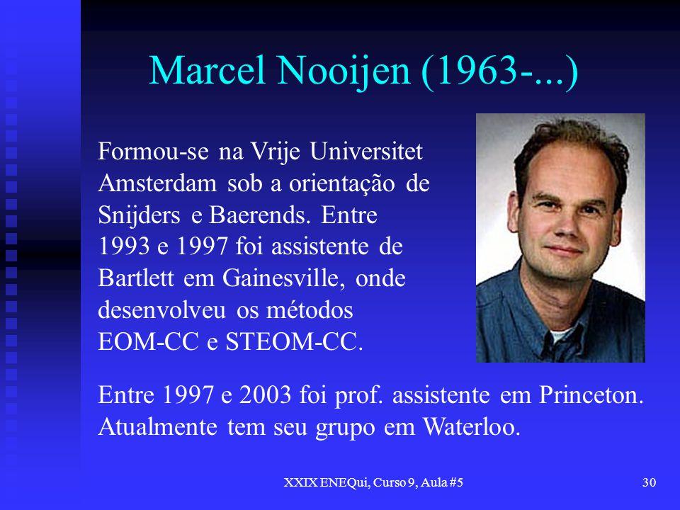 XXIX ENEQui, Curso 9, Aula #530 Marcel Nooijen (1963-...) Formou-se na Vrije Universitet Amsterdam sob a orientação de Snijders e Baerends. Entre 1993