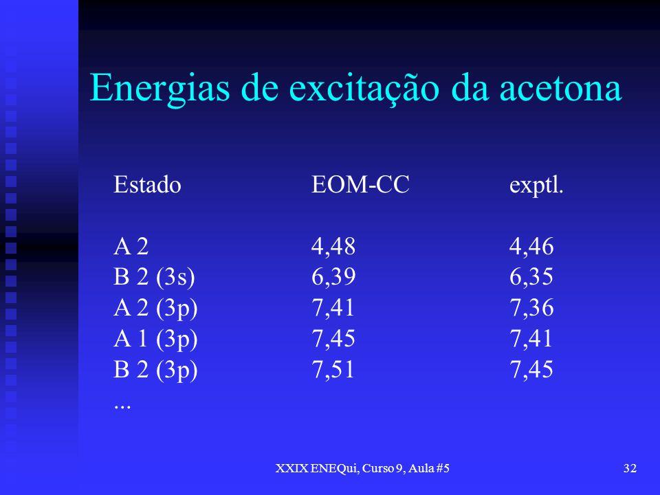 XXIX ENEQui, Curso 9, Aula #532 Energias de excitação da acetona EstadoEOM-CCexptl. A 24,484,46 B 2 (3s)6,396,35 A 2 (3p)7,417,36 A 1 (3p)7,457,41 B 2