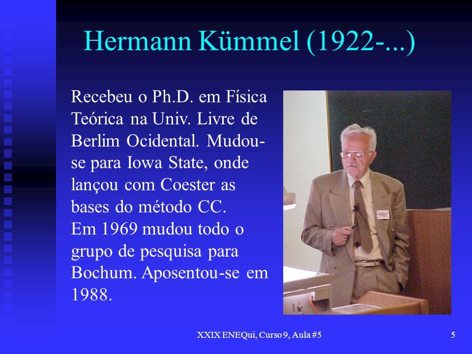 XXIX ENEQui, Curso 9, Aula #55 Hermann Kümmel (1922-...) Recebeu o Ph.D. em Física Teórica na Univ. Livre de Berlim Ocidental. Mudou- se para Iowa Sta