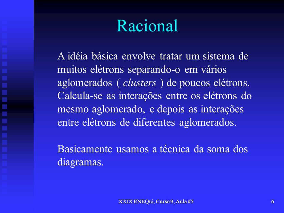 XXIX ENEQui, Curso 9, Aula #56 Racional A idéia básica envolve tratar um sistema de muitos elétrons separando-o em vários aglomerados ( clusters ) de